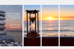 HOW TO SKIP THE CAPITAL GAIN TAX  BY EDUARDO BEAUREGARD